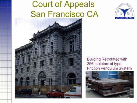Court of Appeals San Francisco CA Building Retrofitted with 256 Isolators of type Friction Pendulum System.