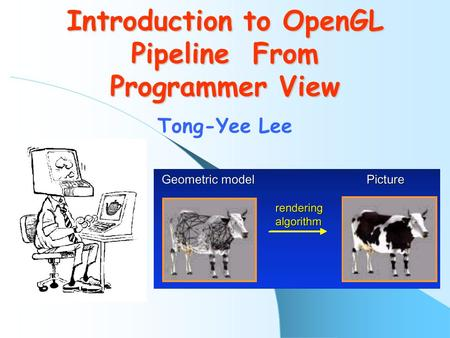 Introduction to OpenGL Pipeline From Programmer View Tong-Yee Lee.