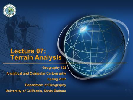 Lecture 07: Terrain Analysis Geography 128 Analytical and Computer Cartography Spring 2007 Department of Geography University of California, Santa Barbara.