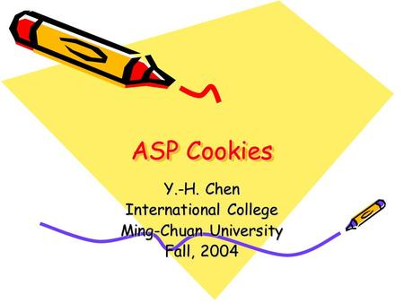 ASP Cookies Y.-H. Chen International College Ming-Chuan University Fall, 2004.
