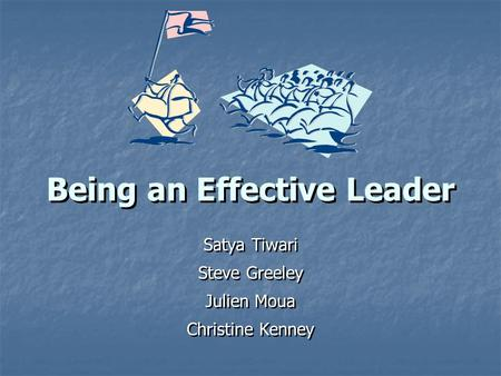 Being an Effective Leader Satya Tiwari Steve Greeley Julien Moua Christine Kenney Satya Tiwari Steve Greeley Julien Moua Christine Kenney.