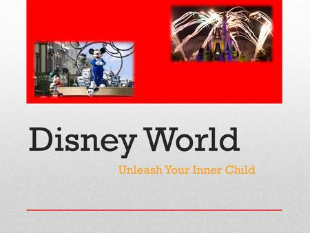 Disney World Unleash Your Inner Child. Why Disney? Six theme parks to keep you entertained all week Affordable themed resorts for you and your family.