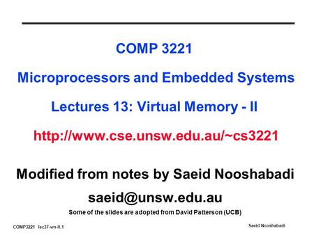COMP3221 lec37-vm-II.1 Saeid Nooshabadi COMP 3221 Microprocessors and Embedded Systems Lectures 13: Virtual Memory - II