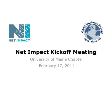 Net Impact Kickoff Meeting University of Maine Chapter February 17, 2011.