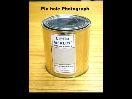 Pin hole Photograph. WHAT WE DID Photo Paper + Can with a hole + light + Chemicals = An Image.