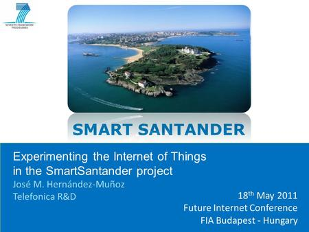 Copyright © 2011 SmartSantander Project. All Rights reserved. SMART SANTANDER Experimenting the Internet of Things in the SmartSantander project José M.