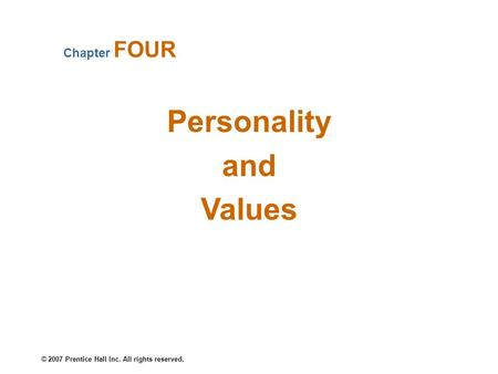© 2007 Prentice Hall Inc. All rights reserved. Personality and Values Chapter FOUR.