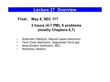 Lecture 27 Overview Final: May 8, SEC hours (4-7 PM), 6 problems