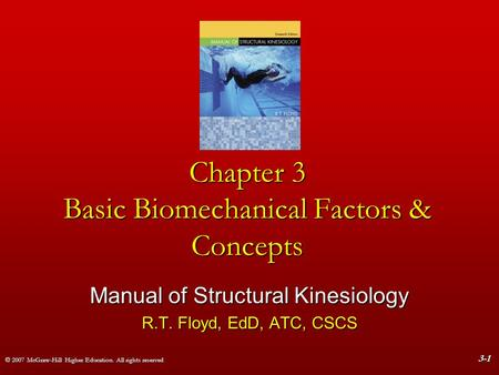 © 2007 McGraw-Hill Higher Education. All rights reserved 3-1 Chapter 3 Basic Biomechanical Factors & Concepts Manual of Structural Kinesiology R.T. Floyd,