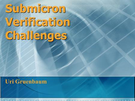 Submicron Verification Challenges Uri Gruenbaum. Presentation Flow Chart Problems Case study Intro.