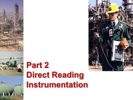 Part 2 Direct Reading Instrumentation. Direct Reading Instruments Many different instruments Many different operating principles including: –Electrochemical.