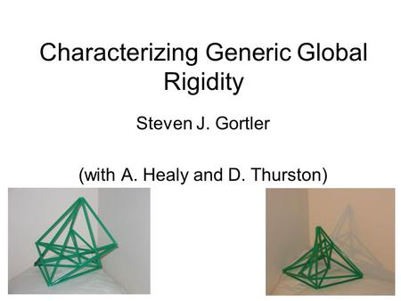 Characterizing Generic Global Rigidity Steven J. Gortler (with A. Healy and D. Thurston)