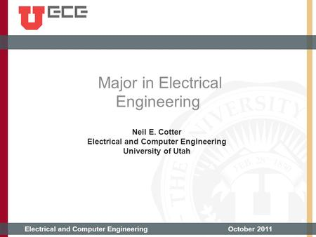 Electrical and Computer EngineeringOctober 2011 Neil E. Cotter Electrical and Computer Engineering University of Utah Major in Electrical Engineering.