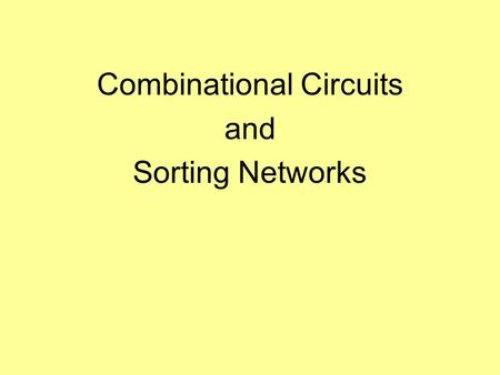 Combinational Circuits and Sorting Networks. References 1.Selim Akl, Parallel Computation: Models and Methods, Prentice Hall, 1997, Updated online version.