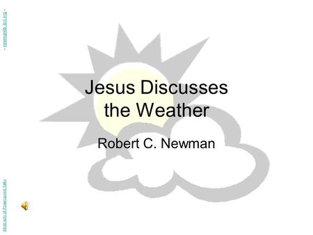 Jesus Discusses the Weather Robert C. Newman Abstracts of Powerpoint Talks - newmanlib.ibri.org -newmanlib.ibri.org.