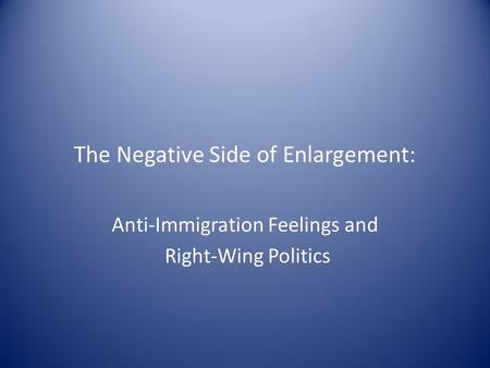 The Negative Side of Enlargement: Anti-Immigration Feelings and Right-Wing Politics.
