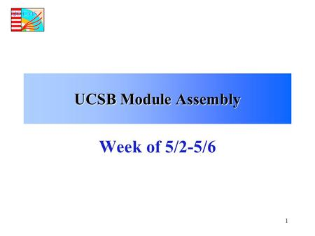 1 UCSB Module Assembly Week of 5/2-5/6. 2 UCSB Parts Inventory 5/9/05 Hybrids Sensors Frames STHPKITSTHPKIT L12pu8517606722297247 L12pd0006722297247 L12su0006722297249.