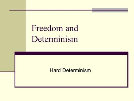 Freedom and Determinism Hard Determinism. Review The Freedom Principle: Some actions are free. The Control Principle: An action is free only if it's up.
