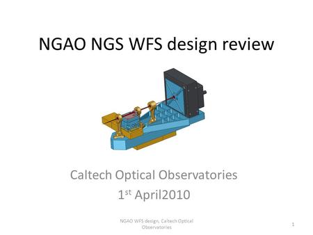 NGAO NGS WFS design review Caltech Optical Observatories 1 st April2010 1 NGAO WFS design, Caltech Optical Observatories.