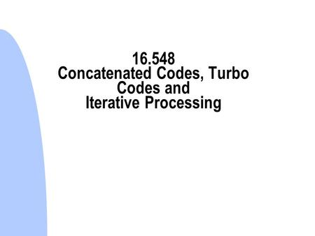 Concatenated Codes, Turbo Codes and Iterative Processing