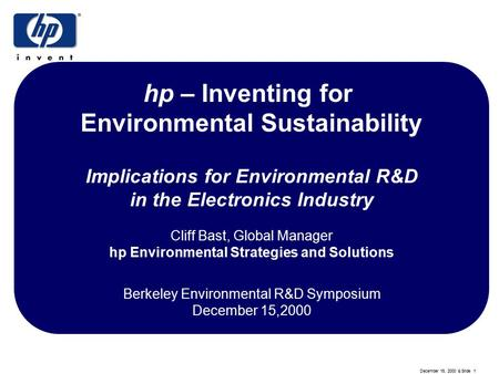 December 15, 2000 & Slide 1 ESS Reinvent ion hp – Inventing for Environmental Sustainability Implications for Environmental R&D in the Electronics Industry.