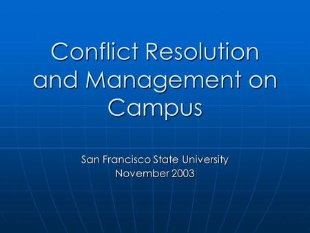 Conflict Resolution and Management on Campus San Francisco State University November 2003.