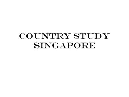 COUNTRY STUDY SINGAPORE. An Overview In 1819, Singapore was founded by a British colony. It joined Malaysian Federation in 1963 but was asked to leave.