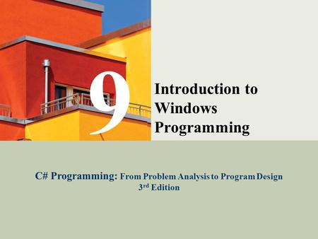 C# Programming: From Problem Analysis to Program Design1 Introduction to Windows Programming C# Programming: From Problem Analysis to Program Design 3.