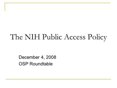 11 The NIH Public Access Policy December 4, 2008 OSP Roundtable.