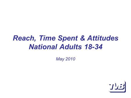 Reach, Time Spent & Attitudes National Adults 18-34 May 2010.