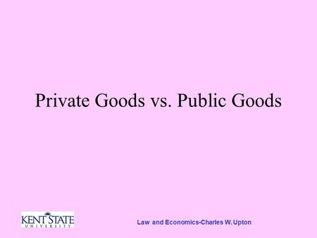 Law and Economics-Charles W. Upton Private Goods vs. Public Goods.