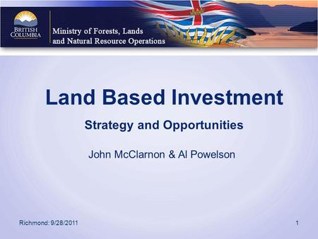 Land Based Investment Strategy and Opportunities John McClarnon & Al Powelson Richmond: 9/28/20111.