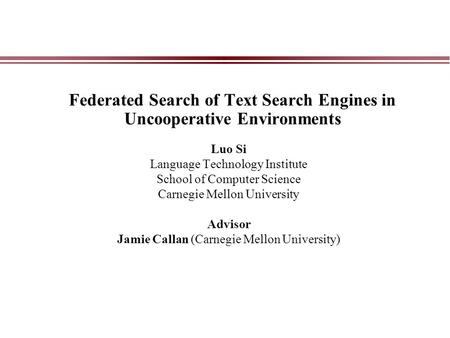 Federated Search of Text Search Engines in Uncooperative Environments Luo Si Language Technology Institute School of Computer Science Carnegie Mellon University.