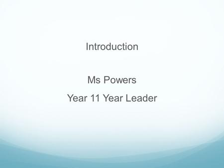 Introduction Ms Powers Year 11 Year Leader. GENERAL REQUIREMENTS Complete a Literacy and Numeracy Assessment to demonstrate a minimum standard based on.