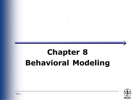 Slide 1 Chapter 8 Behavioral Modeling. Slide 2 Key Ideas Behavioral models describe the internal dynamic aspects of an information system that supports.