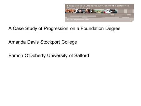 A Case Study of Progression on a Foundation Degree Amanda Davis Stockport College Eamon O'Doherty University of Salford.