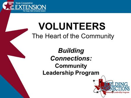 VOLUNTEERS The Heart of the Community Building Connections: Community Leadership Program.