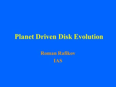 Planet Driven Disk Evolution Roman Rafikov IAS. Outline Introduction - Planet-disk interaction - Basics of the density wave theory Density waves as drivers.
