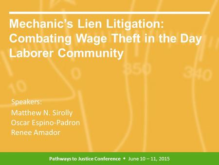 Pathways to Justice Conference  June 10 – 11, 2015 Speakers: Mechanic's Lien Litigation: Combating Wage Theft in the Day Laborer Community Matthew N.