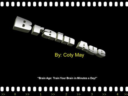 ">>0 >>1 >> 2 >> 3 >> 4 >> By: Coty May ""Brain Age: Train Your Brain in Minutes a Day!"""