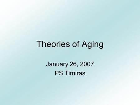 Theories of Aging January 26, 2007 PS Timiras Molecular Codon restriction Somatic mutation Error catastrophe Gene regulation. Dysdifferentiation Classification.