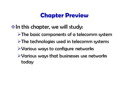 Chapter Preview  In this chapter, we will study:  The basic components of a telecomm system  The technologies used in telecomm systems  Various ways.