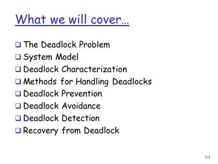 What we will cover…  The Deadlock Problem  System Model  Deadlock Characterization  Methods for Handling Deadlocks  Deadlock Prevention  Deadlock.