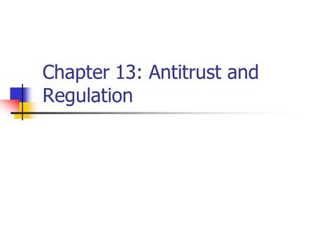 Chapter 13: Antitrust and Regulation. Antitrust policy Sherman Act (1890) Outlaws contracts and conspiracies in restraint of trade Forbids monopolization.