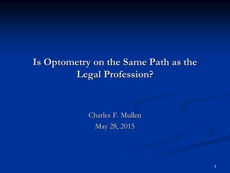 1 Is Optometry on the Same Path as the Legal Profession? Charles F. Mullen May 28, 2015.