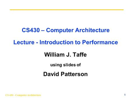 CS430 – Computer Architecture Lecture - Introduction to Performance