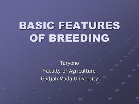 BASIC FEATURES OF BREEDING Taryono Faculty of Agriculture Gadjah Mada University.