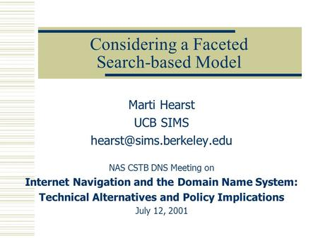 Considering a Faceted Search-based Model Marti Hearst UCB SIMS NAS CSTB DNS Meeting on Internet Navigation and the Domain Name.