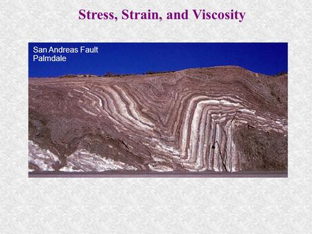 Stress, Strain, and Viscosity San Andreas Fault Palmdale.