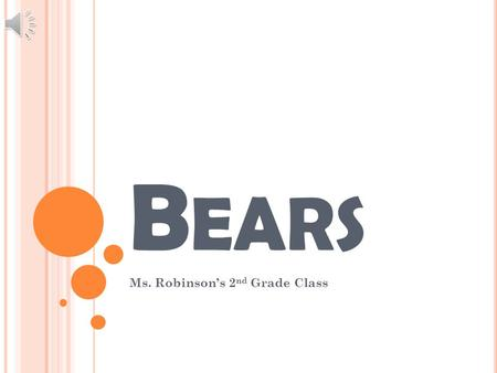 B EARS Ms. Robinson's 2 nd Grade Class B ABY B EARS Baby bears are a lot like baby humans Born naked and helpless They grow hair after 10 days Since.